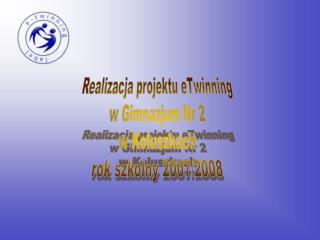 Realizacja projektu eTwinning w Gimnazjum Nr 2 w Koluszkach rok szkolny 2007/2008