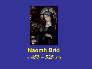 Naomh Br�d c. 453 � 525 A D