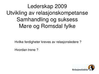 Lederskap 2009 Utvikling av relasjonskompetanse Samhandling og suksess Møre og Romsdal fylke