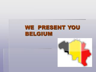 WE  PRESENT YOU               BELGIUM