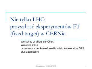 Nie tylko LHC: przyszłość eksperymentów FT (fixed target) w CERNie