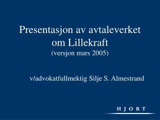 Presentasjon av avtaleverket om Lillekraft (versjon mars 2005)