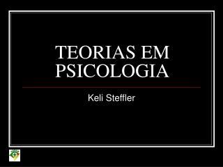 TEORIAS EM PSICOLOGIA