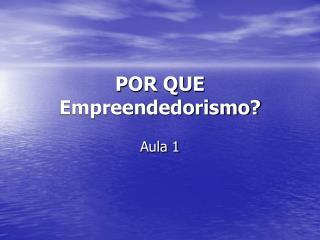 POR QUE Empreendedorismo?