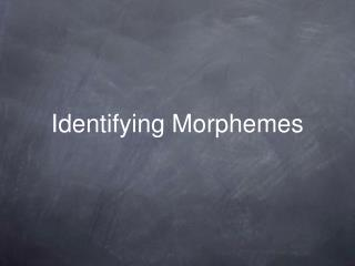 Identifying Morphemes