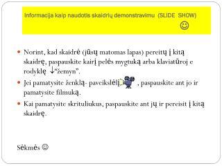 Informacija kaip naudotis  skaidri ų demonstravimu  (SLIDE   SHOW )      