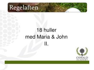 18 huller  med Maria & John II.