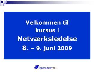 Velkommen til  kursus i Netværksledelse 8 . – 9. juni 2009