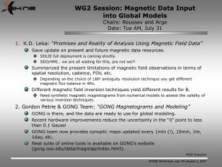 WG2 Session: Magnetic Data Input into Global Models Chairs: Roussev and Arge Date: Tue AM, July 31