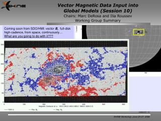 Vector Magnetic Data Input into  Global Models (Session 10)  Speaker Summaries