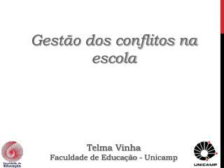 Gestão dos conflitos na escola Telma Vinha Faculdade de Educação - Unicamp