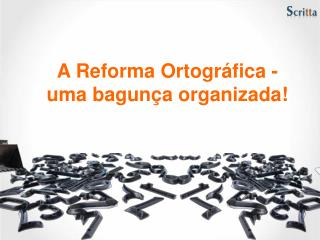 A Reforma Ortogr�fica - uma bagun�a organizada!