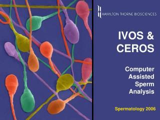 IVOS & CEROS Computer Assisted Sperm Analysis