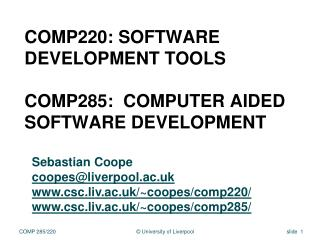 COMP220: Software Development  Tools COMP285:  Computer Aided Software Development