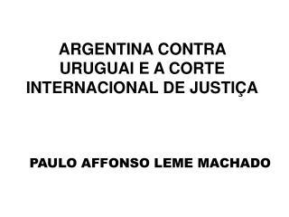 ARGENTINA CONTRA URUGUAI E A CORTE INTERNACIONAL DE JUSTIÇA