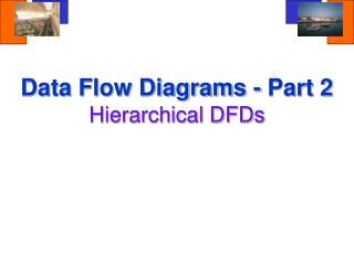 Data Flow Diagrams - Part 2 Hierarchical DFDs
