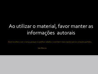 Ao utilizar o material, favor manter as informações  autorais
