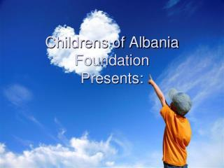 Childrens of Albania  Foundation Presents: