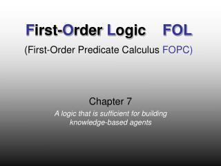 F irst- O rder  L ogic     FOL (First-Order Predicate Calculus  FOPC)