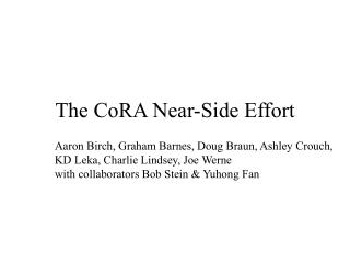 The CoRA Near-Side Effort