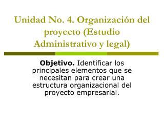 Unidad No.  4.  Organización del proyecto (Estudio Administrativo y legal)