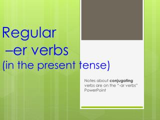 Regular  � e r  verbs  (in the present tense)
