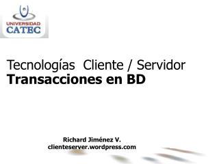 Tecnologías  Cliente / Servidor Transacciones en BD