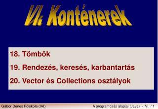 18.T�mb�k 19. Rendez�s, keres�s, karbantart�s 20.Vector �s Collections oszt�lyok