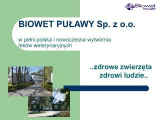 BIOWET PUŁAWY Sp. z o.o. w pełni polska i nowoczesna wytwórnia  leków weterynaryjnych