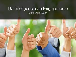 Da  Inteligência ao Engajamento Digital Week - ESPM