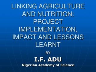 LINKING AGRICULTURE AND NUTRITION: PROJECT   IMPLEMENTATION, IMPACT AND LESSONS LEARNT