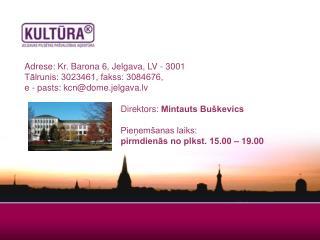 Adrese: Kr. Barona 6, Jelgava, LV - 3001  Tālrunis: 3023461, fakss: 3084676,