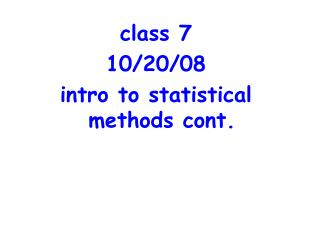 class 7 10/20/08 intro to statistical methods cont.