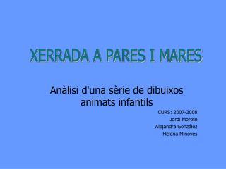 Anàlisi d'una sèrie de dibuixos animats infantils CURS: 2007-2008 Jordi Morote Alejandra González