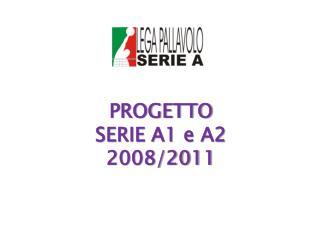 PROGETTO  SERIE A1 e A2 2008/2011