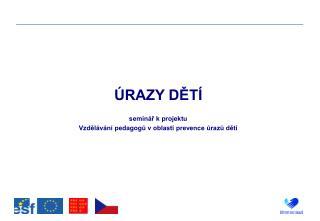ÚRAZY DĚTÍ seminář k projektu  Vzdělávání pedagogů v oblasti prevence úrazů dětí