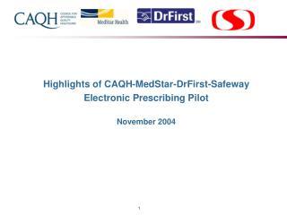 Highlights of CAQH-MedStar-DrFirst-Safeway Electronic Prescribing Pilot   November 2004