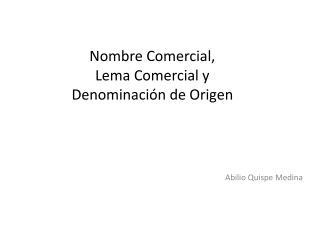 Nombre Comercial,  Lema Comercial y  Denominación de Origen