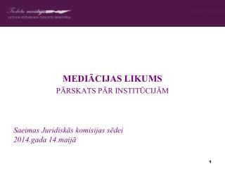 MEDIĀCIJAS LIKUMS PĀRSKATS PĀR INSTITŪCIJĀM Saeimas Juridiskās komisijas sēdei  2014.gada 14.maijā