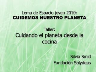 Lema de Espacio joven 2010: CUIDEMOS NUESTRO PLANETA Taller: Cuidando el planeta desde la cocina