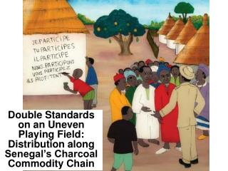 Double Standards on an Uneven Playing Field: Distribution along Senegal's Charcoal Commodity Chain