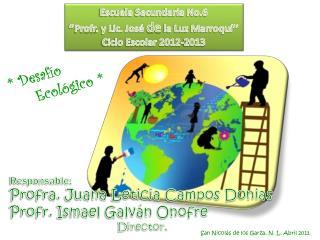 Escuela Secundaria No.6 '' Profr . y Lic. José  de  la Luz Marroquí'' Ciclo Escolar 2012-2013