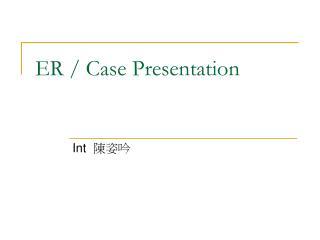 ER / Case Presentation