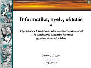 Szlávi Péter szlavip@elte.hu 1999-2012