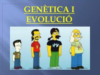GENÈTICA I EVOLUCIÓ
