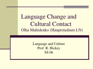 Language Change and Cultural Contact  Olha Mahidenko (Hauptstudium LN)