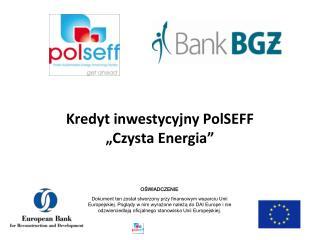 """Kredyt  inwestycyjny  PolSEFF """"Czysta Energia"""""""
