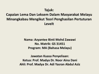 Nama :  Azyantee Binti Mohd Zawawi No.  Matrik : GS 31451 Program: MA ( Bahasa Melayu )
