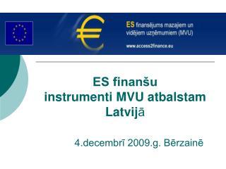 ES finanšu instrumenti MVU atbalstam Latvij ā 4.decembrī 2009.g. Bērzainē