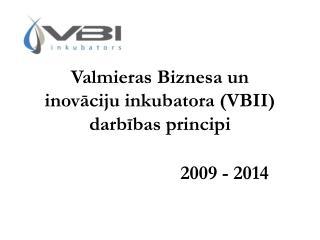 Valmieras Biznesa un  inovāciju inkubatora (VBII)  darbības principi